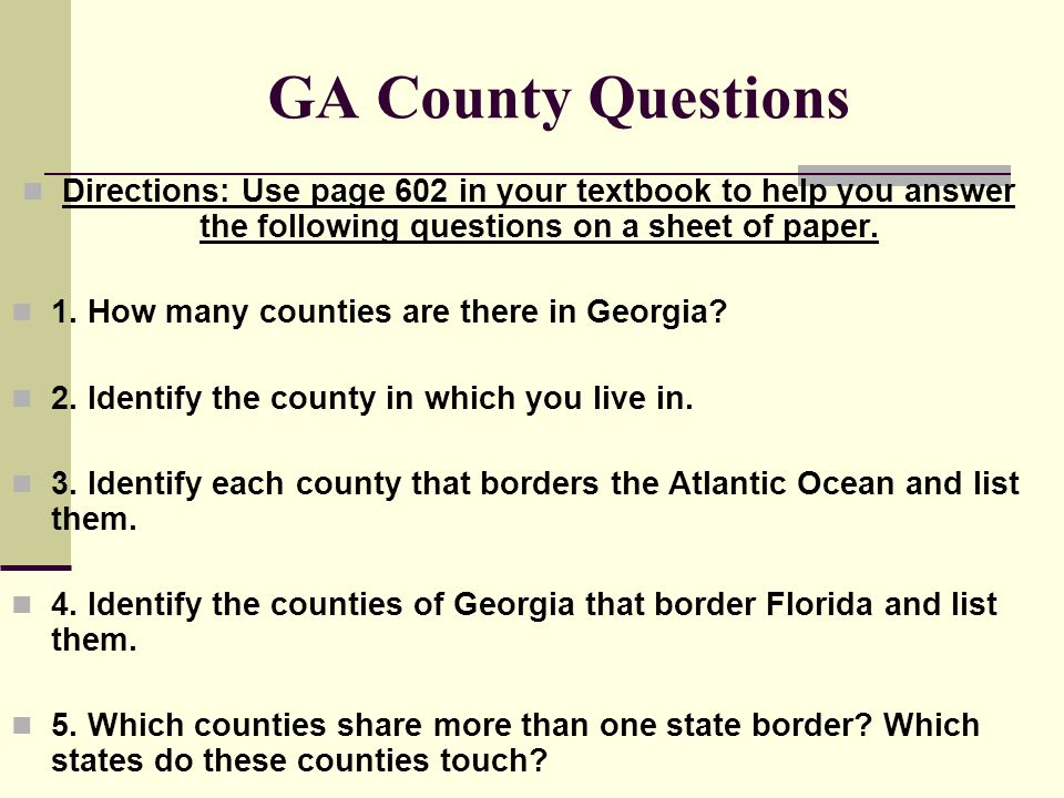 GA County Questions Directions: Use page 602 in your textbook to help you answer the following questions on a sheet of paper.