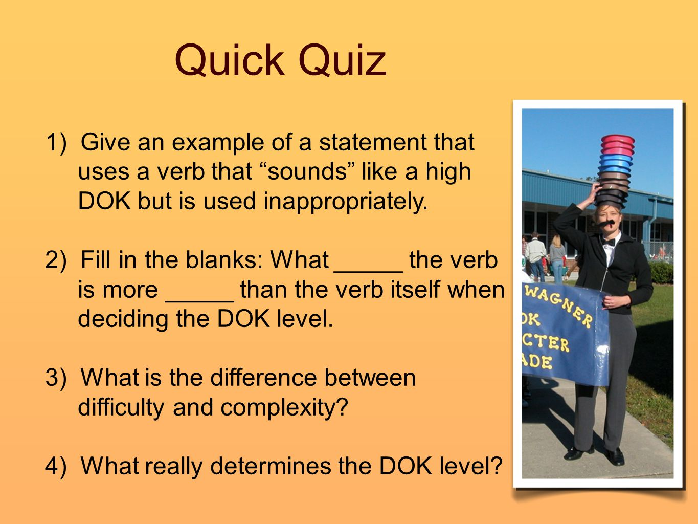 Quick Quiz 1) Give an example of a statement that uses a verb that sounds like a high DOK but is used inappropriately.