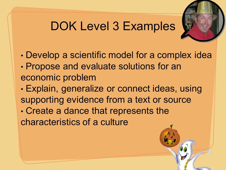 DOK Level 3 Examples Develop a scientific model for a complex idea