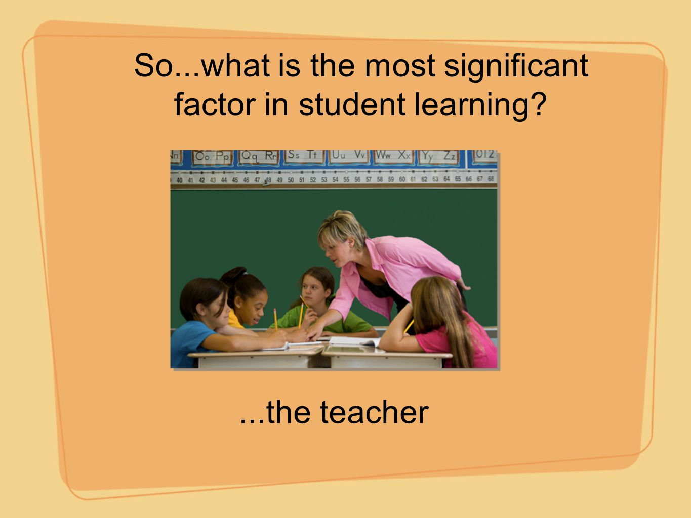 So...what is the most significant factor in student learning