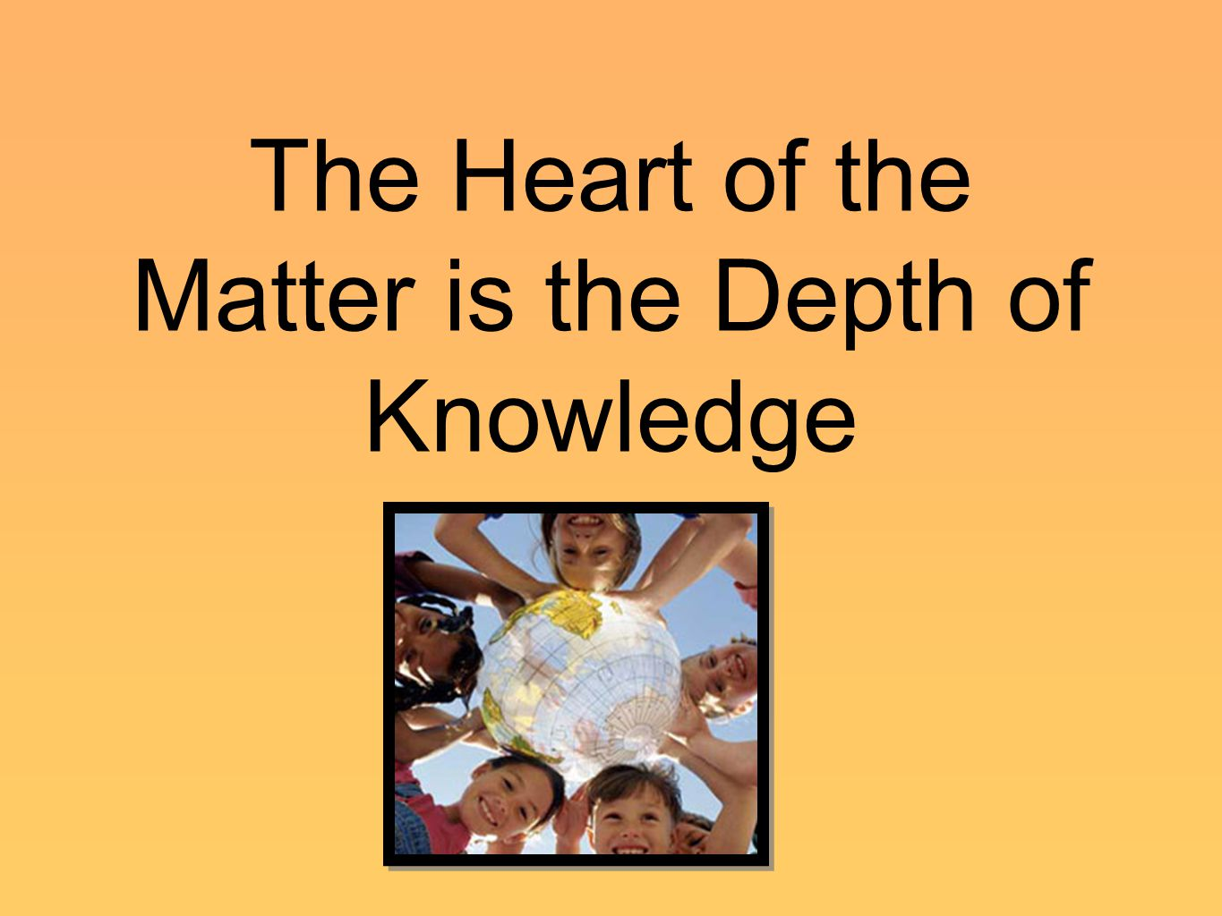 The Heart of the Matter is the Depth of Knowledge