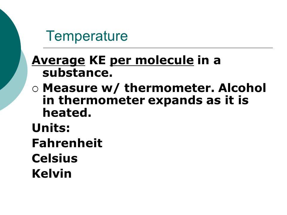 Temperature Average KE per molecule in a substance.