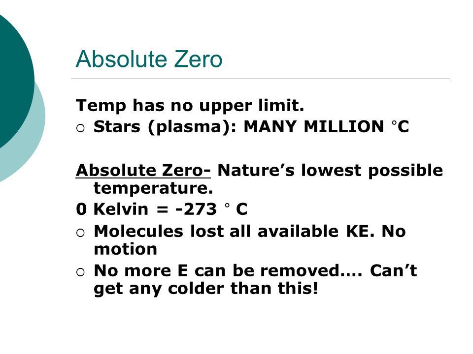Absolute Zero Temp has no upper limit. Stars (plasma): MANY MILLION °C