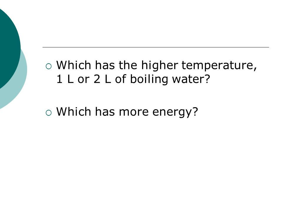 Which has the higher temperature, 1 L or 2 L of boiling water