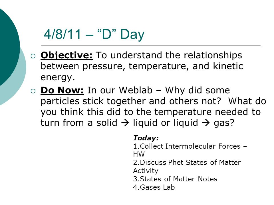 4/8/11 – D Day Objective: To understand the relationships between pressure, temperature, and kinetic energy.