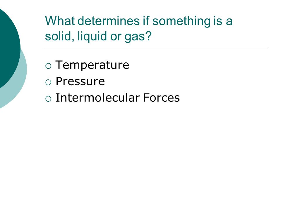 What determines if something is a solid, liquid or gas