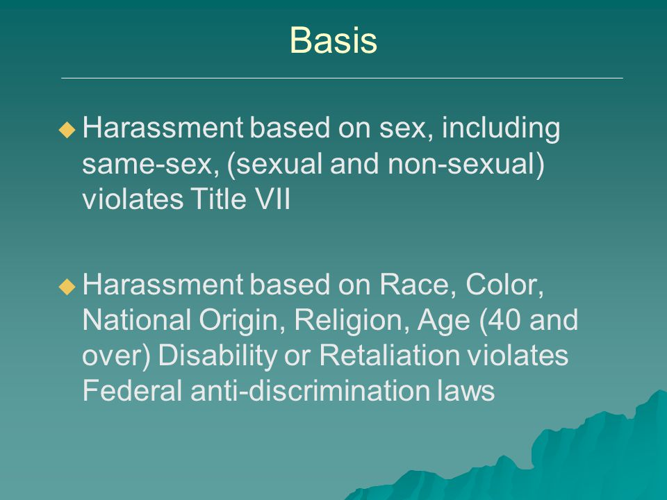 Basis Harassment based on sex, including same-sex, (sexual and non-sexual) violates Title VII.