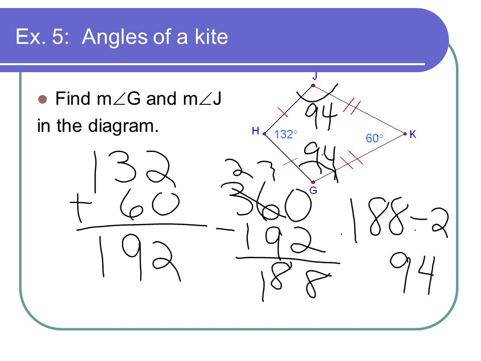 Ex. 5: Angles of a kite Find mG and mJ in the diagram. 132° 60°