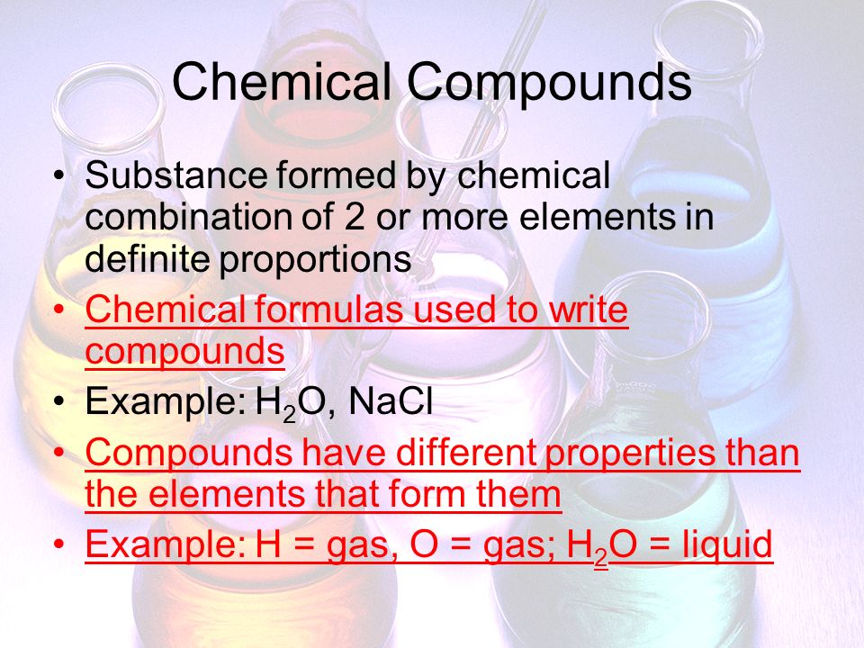 Chemical Compounds Substance formed by chemical combination of 2 or more elements in definite proportions.