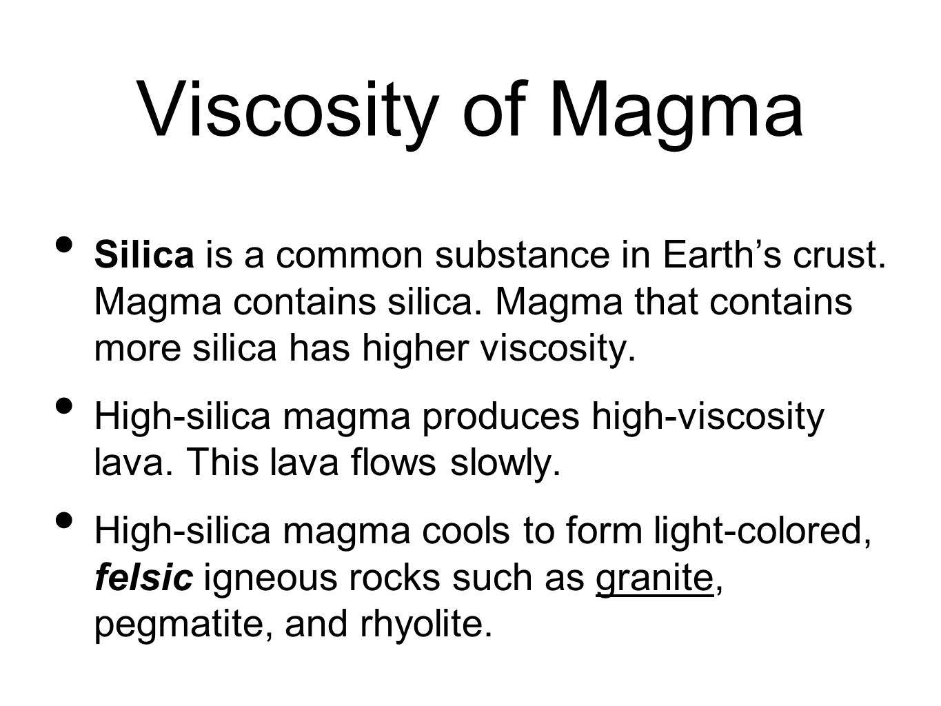 Viscosity of Magma Silica is a common substance in Earth's crust. Magma contains silica. Magma that contains more silica has higher viscosity.