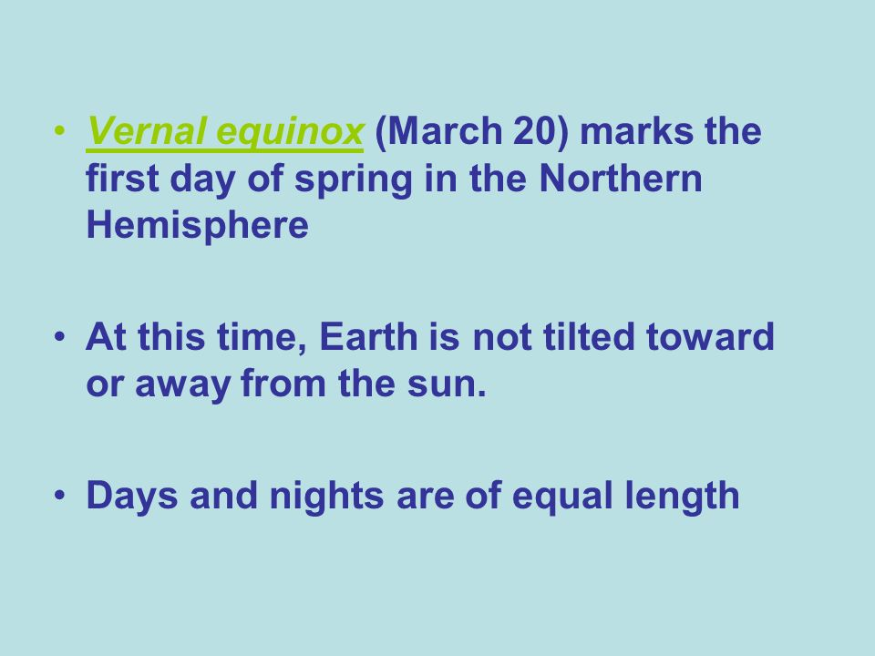 Vernal equinox (March 20) marks the first day of spring in the Northern Hemisphere