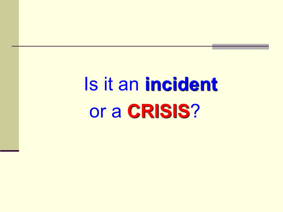 or a CRISIS Is it an incident
