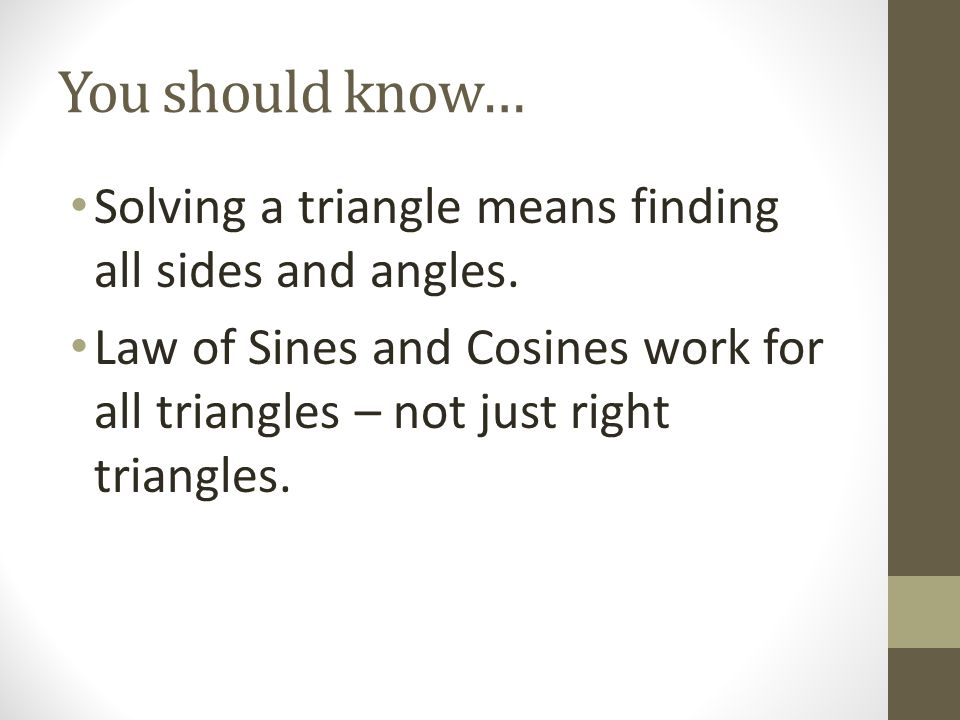 You should know… Solving a triangle means finding all sides and angles.