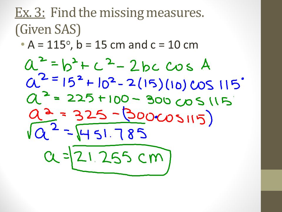 Ex. 3: Find the missing measures. (Given SAS)