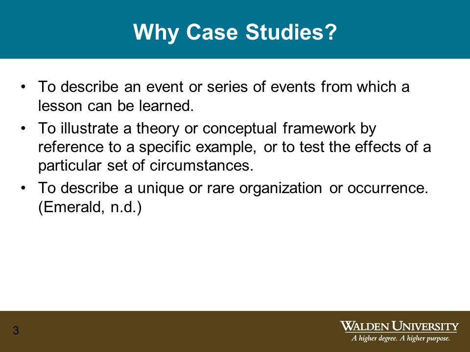 Why Case Studies To describe an event or series of events from which a lesson can be learned.