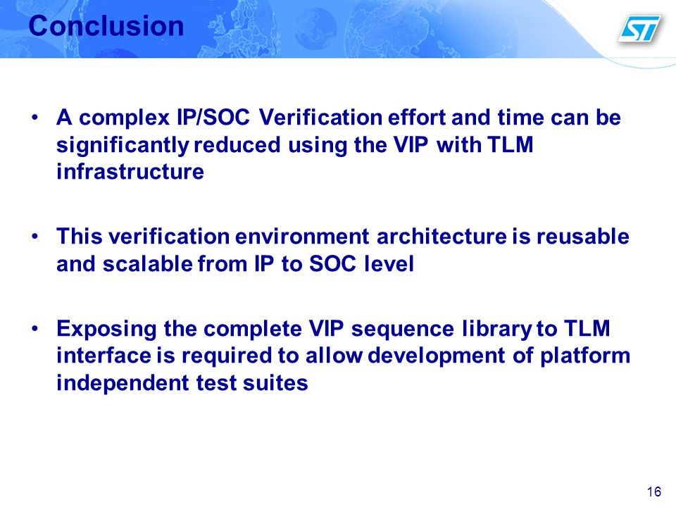 Conclusion A complex IP/SOC Verification effort and time can be significantly reduced using the VIP with TLM infrastructure.
