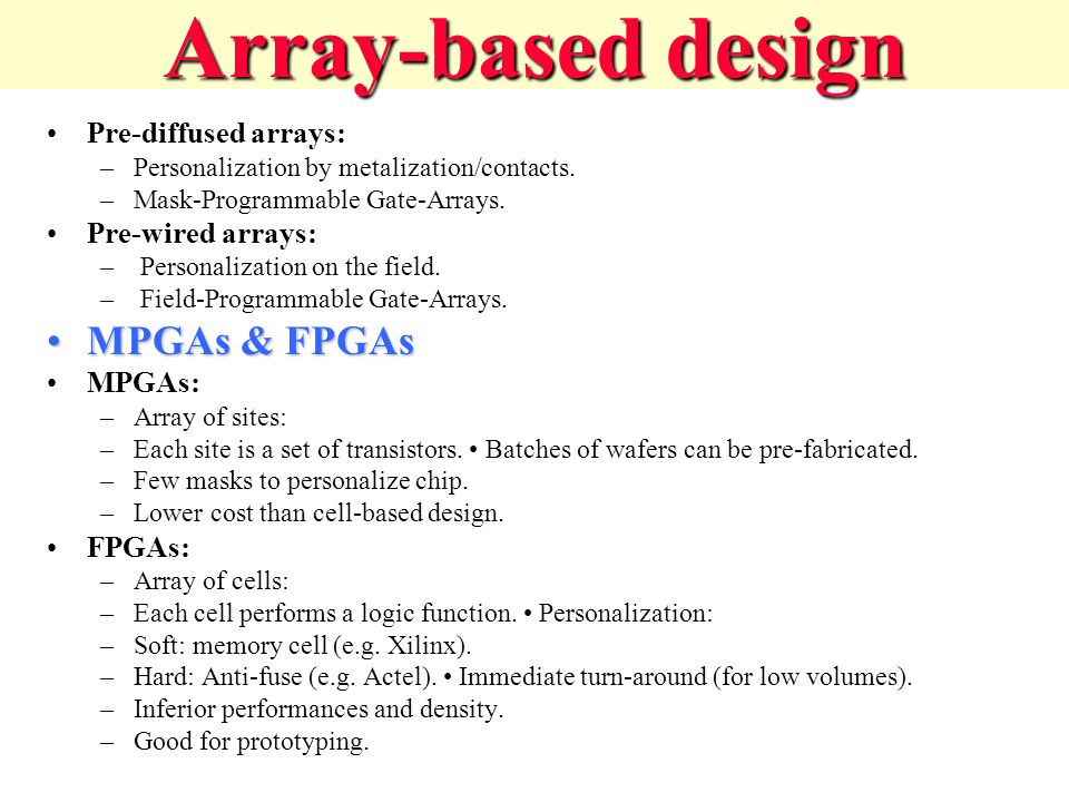 Array-based design MPGAs & FPGAs Pre-diffused arrays:
