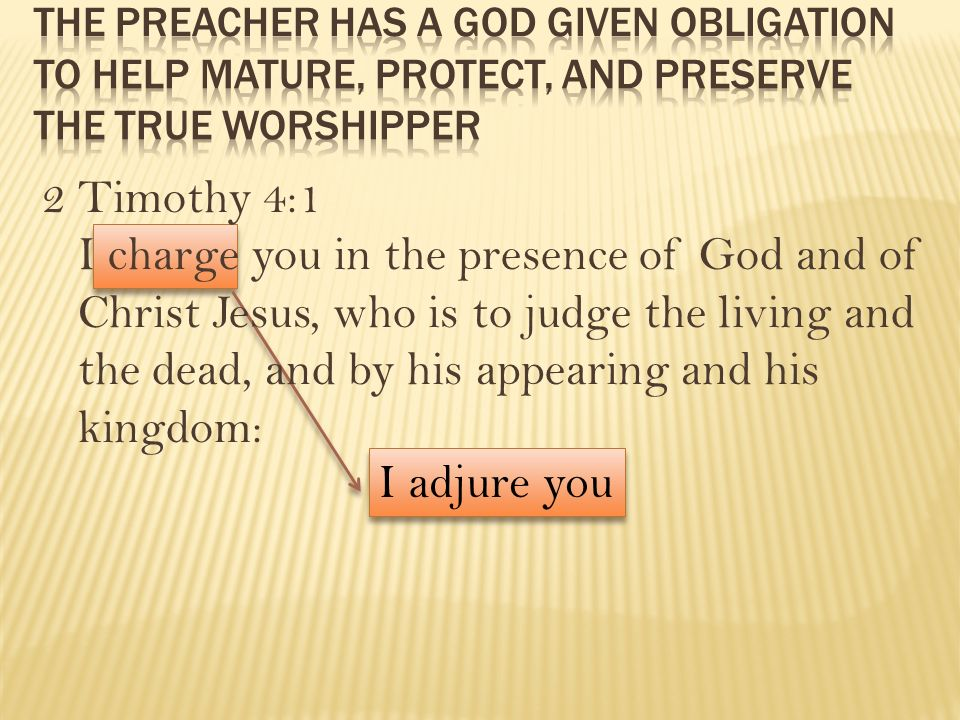 The Preacher has A God given obligation to Help Mature, protect, and preserve the true worshipper