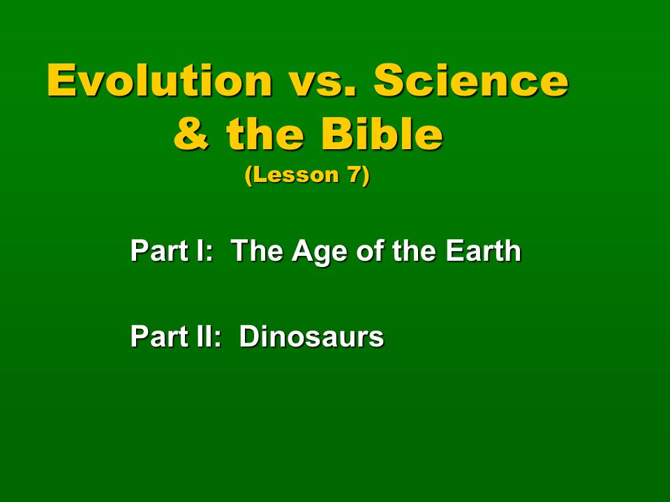 Evolution vs. Science & the Bible (Lesson 7)