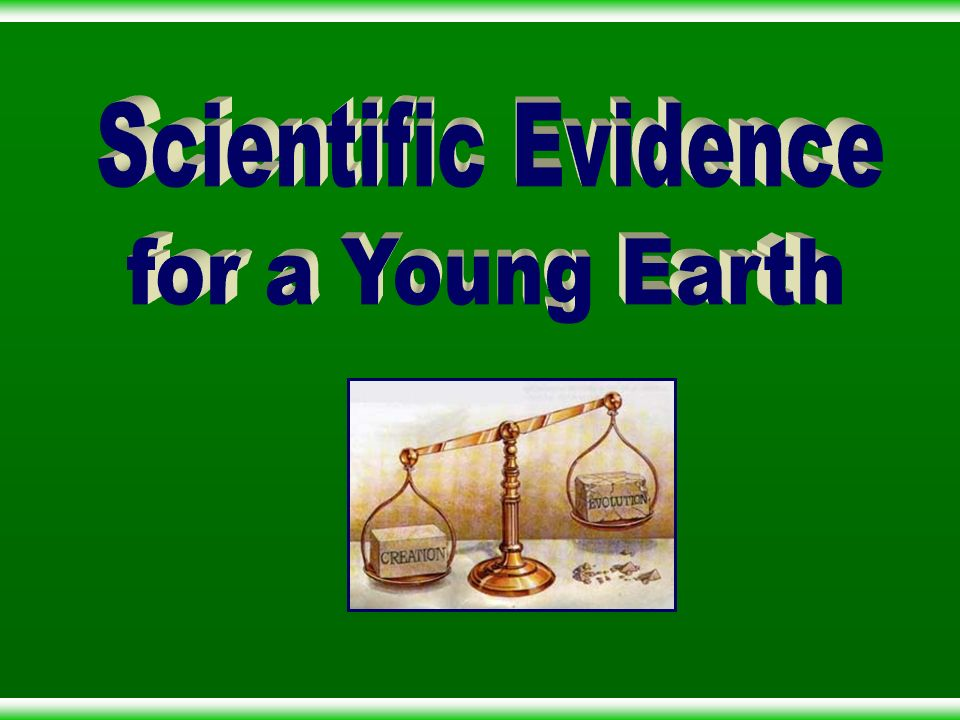 Scientific Evidence for a Young Earth
