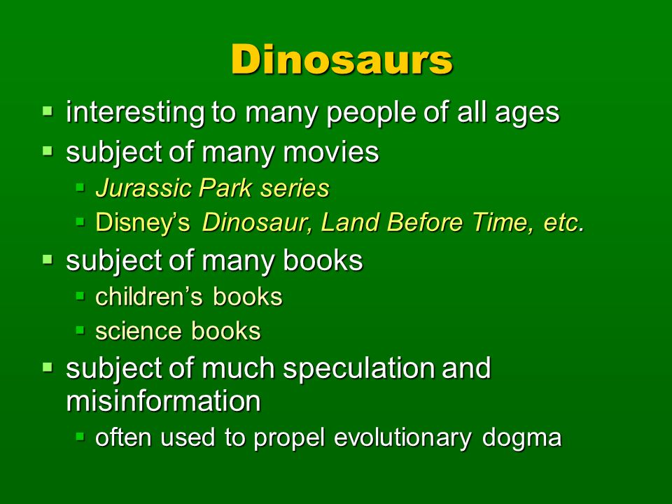 Dinosaurs interesting to many people of all ages