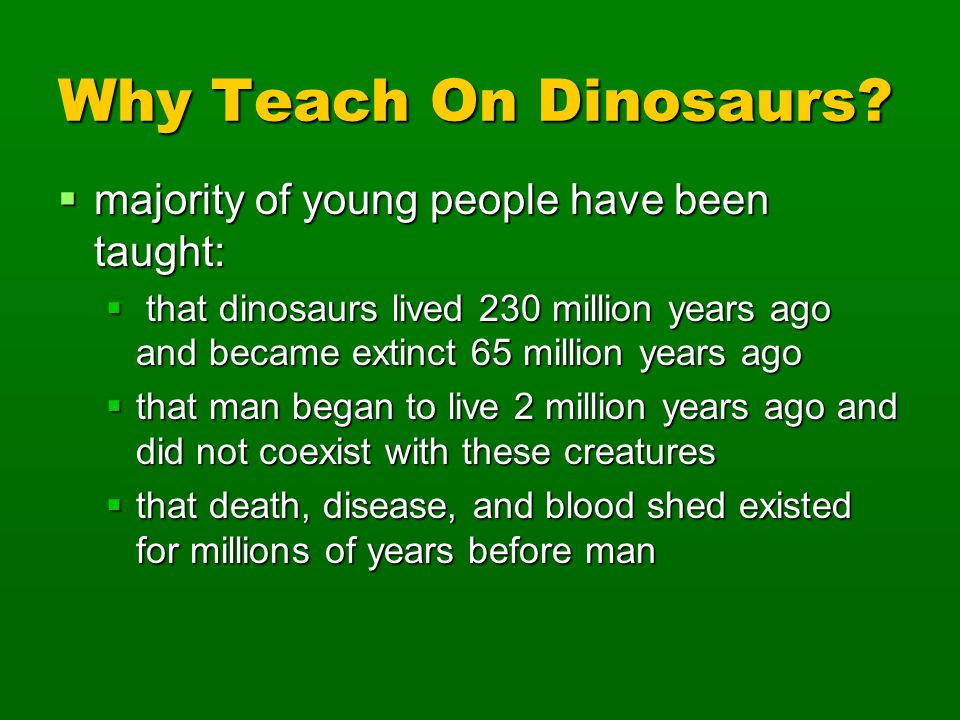 Why Teach On Dinosaurs majority of young people have been taught: