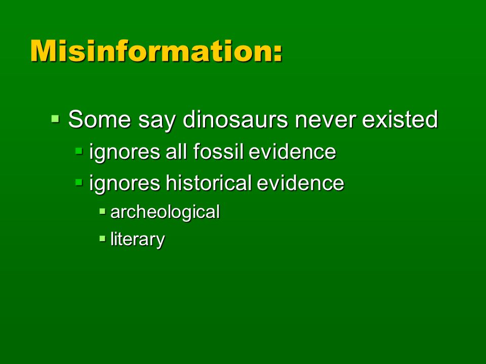 Misinformation: Some say dinosaurs never existed