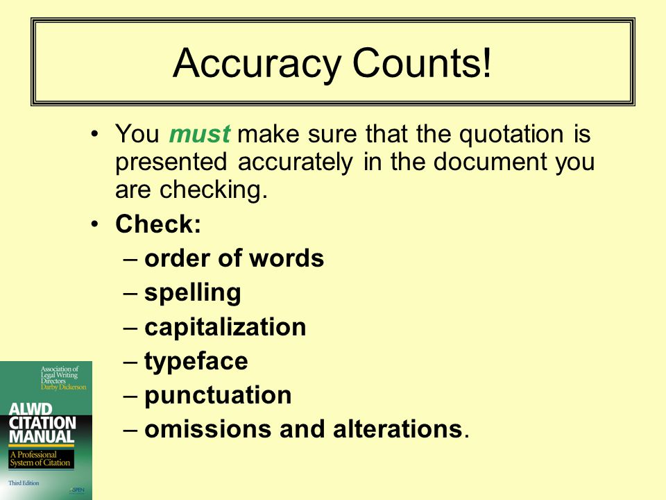 Accuracy Counts! You must make sure that the quotation is presented accurately in the document you are checking.