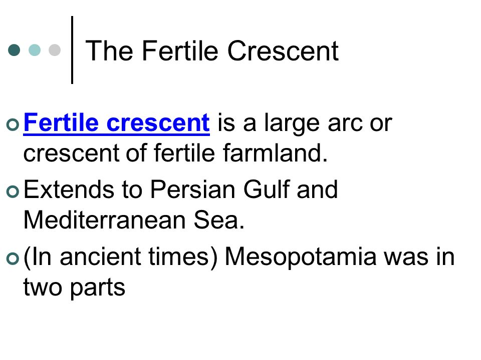 The Fertile Crescent Fertile crescent is a large arc or crescent of fertile farmland. Extends to Persian Gulf and Mediterranean Sea.