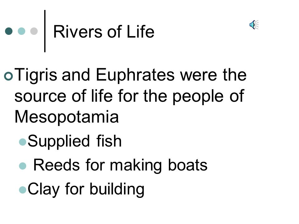 Rivers of Life Tigris and Euphrates were the source of life for the people of Mesopotamia. Supplied fish.