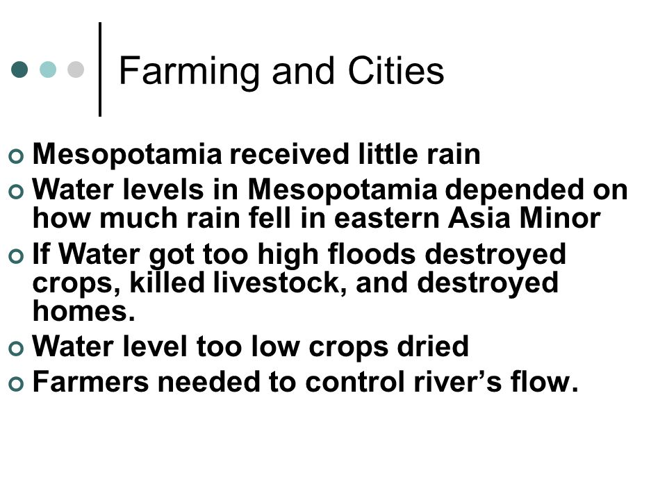 Farming and Cities Mesopotamia received little rain