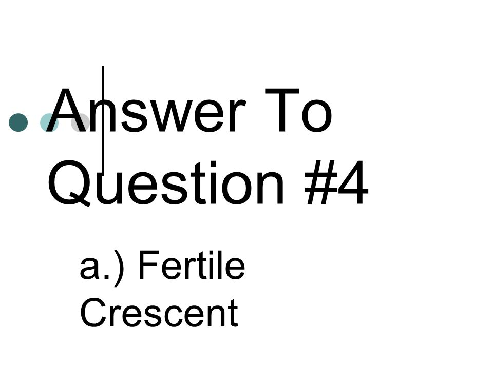 Answer To Question #4 a.) Fertile Crescent