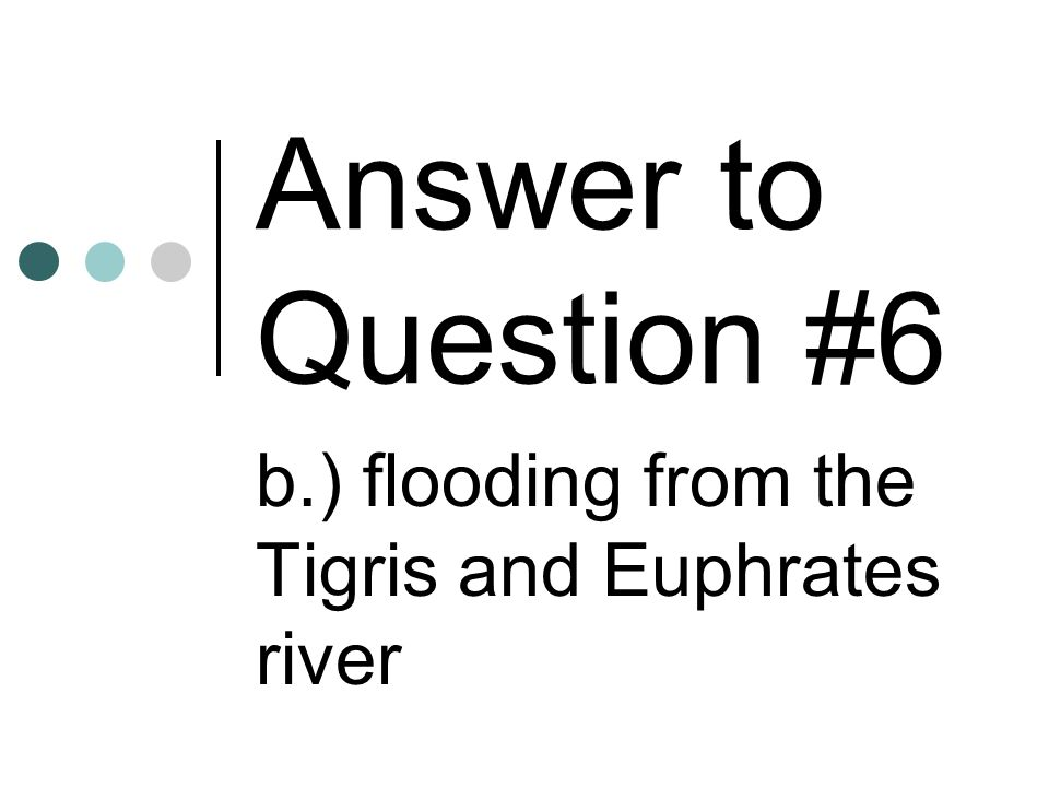 b.) flooding from the Tigris and Euphrates river