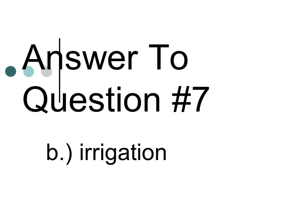 Answer To Question #7 b.) irrigation