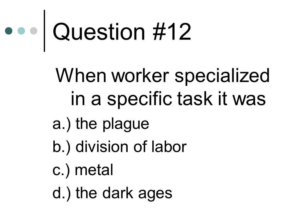 When worker specialized in a specific task it was