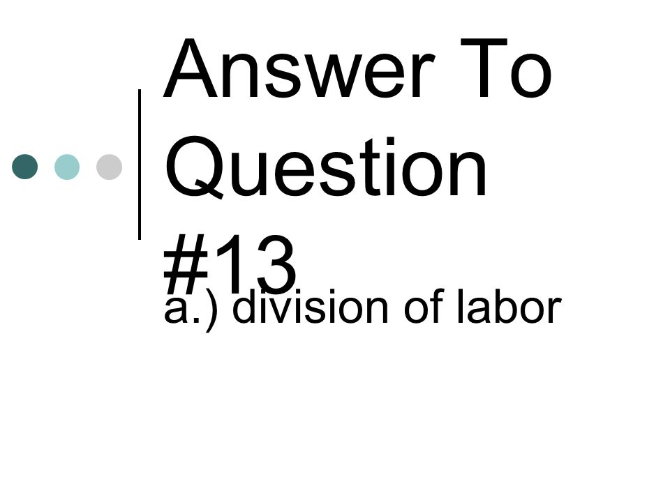 Answer To Question #13 a.) division of labor
