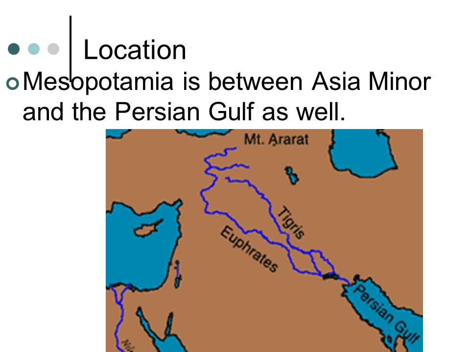 Location Mesopotamia is between Asia Minor and the Persian Gulf as well.