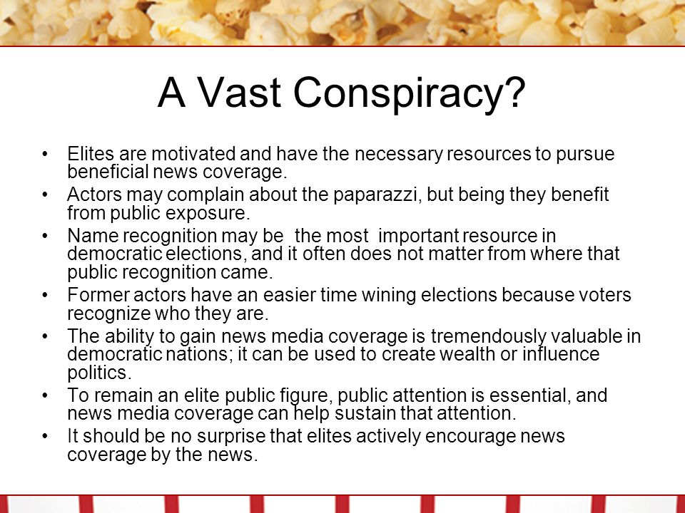 A Vast Conspiracy Elites are motivated and have the necessary resources to pursue beneficial news coverage.