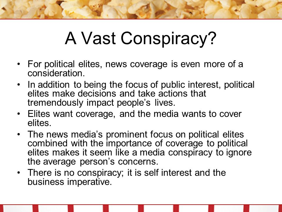 A Vast Conspiracy For political elites, news coverage is even more of a consideration.