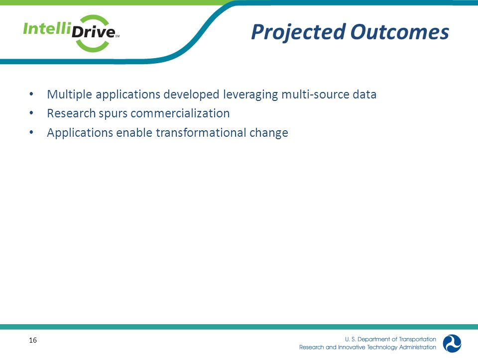 Projected Outcomes Multiple applications developed leveraging multi-source data. Research spurs commercialization.