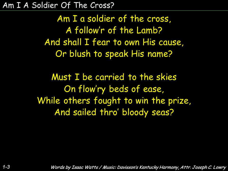 Am I a soldier of the cross, A follow'r of the Lamb