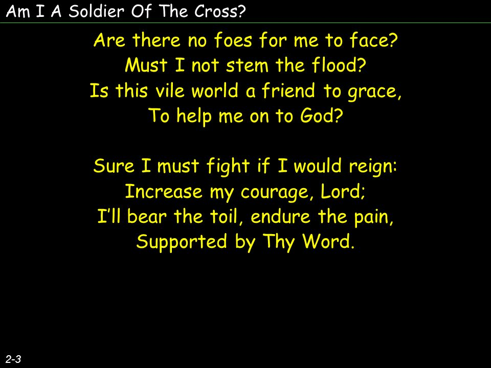 Are there no foes for me to face Must I not stem the flood