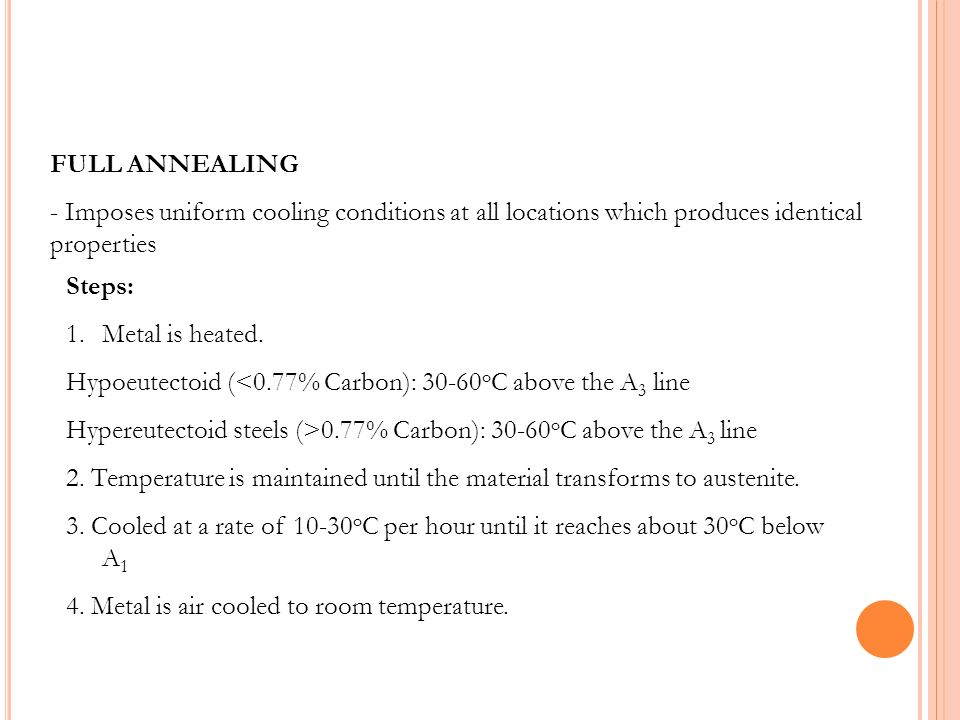 FULL ANNEALING - Imposes uniform cooling conditions at all locations which produces identical properties.