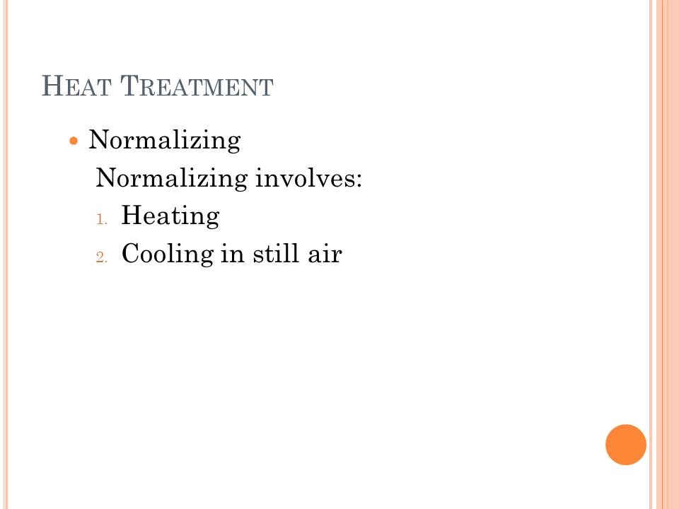 Heat Treatment Normalizing Normalizing involves: Heating