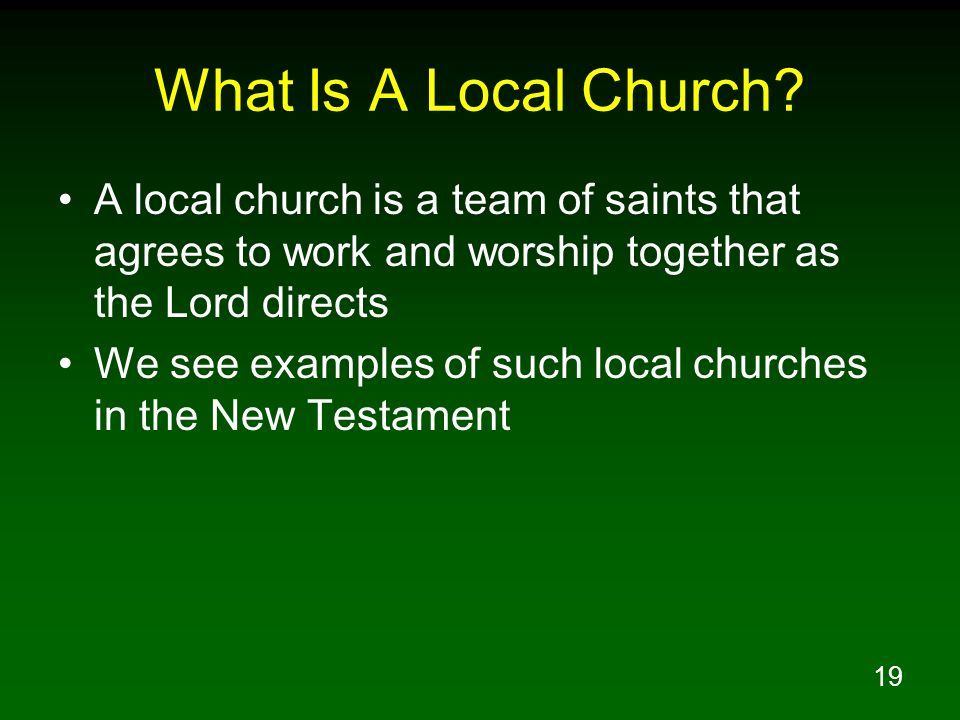 What Is A Local Church A local church is a team of saints that agrees to work and worship together as the Lord directs.