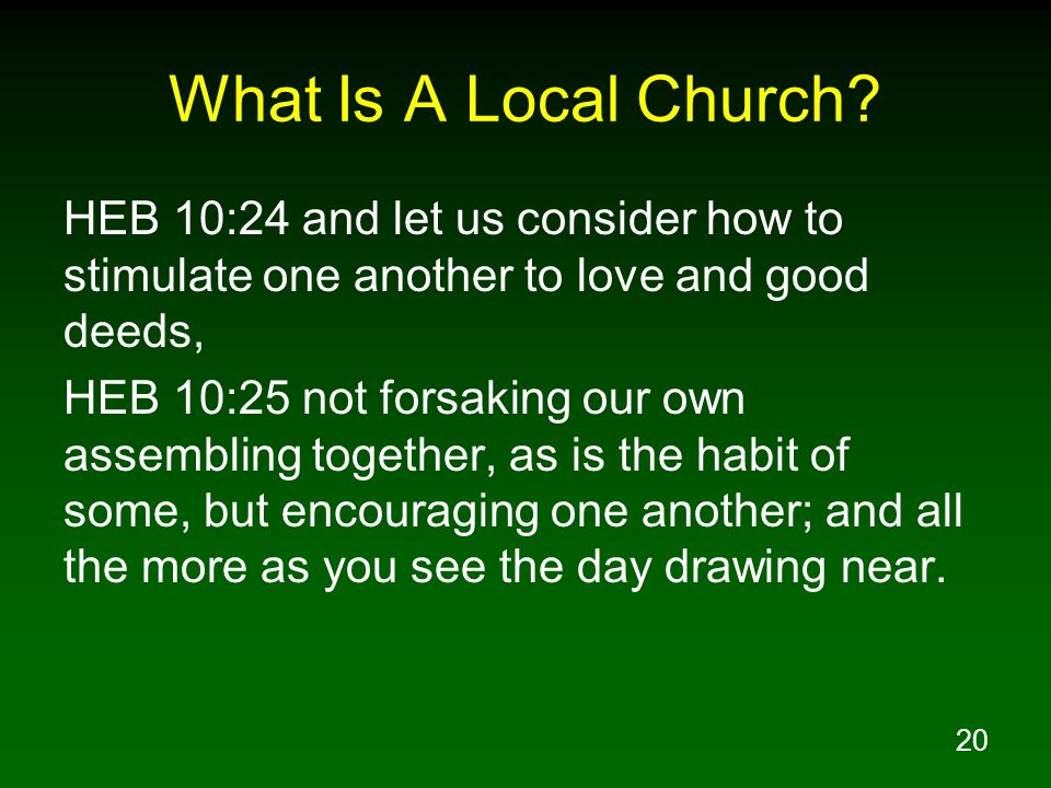 What Is A Local Church HEB 10:24 and let us consider how to stimulate one another to love and good deeds,