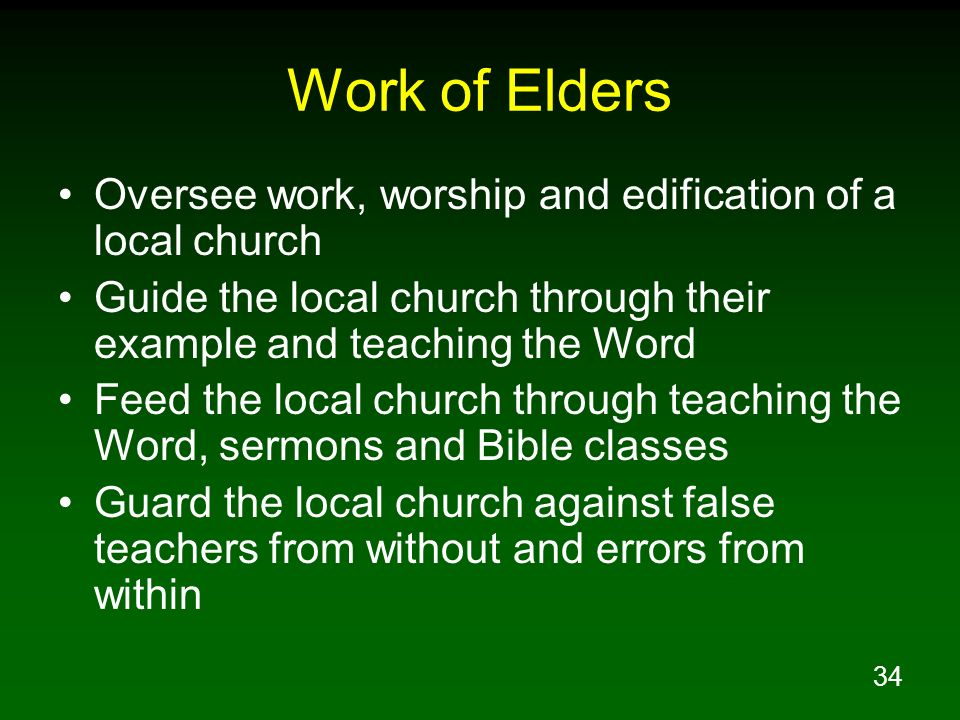 Work of Elders Oversee work, worship and edification of a local church