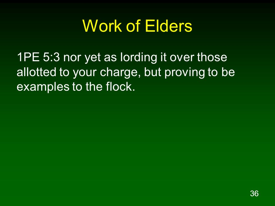 Work of Elders 1PE 5:3 nor yet as lording it over those allotted to your charge, but proving to be examples to the flock.