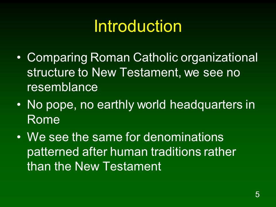 Introduction Comparing Roman Catholic organizational structure to New Testament, we see no resemblance.