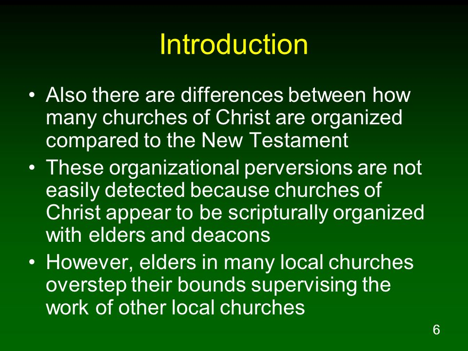 Introduction Also there are differences between how many churches of Christ are organized compared to the New Testament.